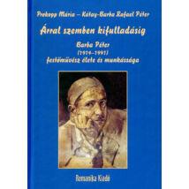 ÁRRAL SZEMBEN KIFULLADÁSIG - BARBA PÉTER (1914-1991) FESTŐMŰVÉSZ ÉLETE ÉS MUNKÁSSÁGA