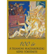 100 ÉV - A TRIANONI MAGYARORSZÁG KÉPES TÖRTÉNETE
