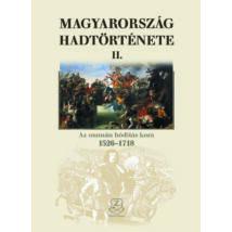 MAGYARORSZÁG HADTÖRTÉNETE II. - AZ OSZMÁN HÓDÍTÁS KORA 1526-1718