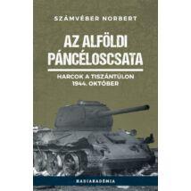 AZ ALFÖLDI PÁNCÉLOSCSATA - HARCOK A TISZÁNTÚLON, 1944. OKTÓBER