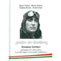 JUSTICE FOR HUNGARY - ENDRESZ GYÖRGY GYALOGSÁGI TISZT, TÁBORI PILÓTA ÉS AZ ELSŐ MAGYAR ÓCEÁNREPÜLŐ EMLÉKKÖNYVE
