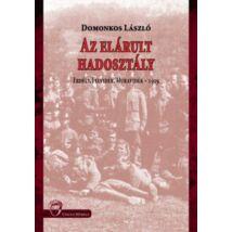 AZ ELÁRULT HADOSZTÁLY - ERDÉLY, FELVIDÉK, MURAVIDÉK - 1919