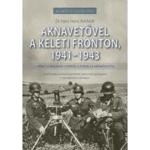 AKNAVETŐVEL A KELETI FRONTON, 1941-1943 - I. KÖTET: A MOSZKVAI CSATÁTÓL A ZITADELLE HADMŰVELETIG