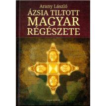 ÁZSIA TILTOTT MAGYAR RÉGÉSZETE