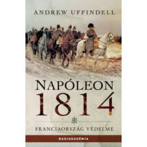 NAPÓLEON 1814 - FRANCIAORSZÁG VÉDELME