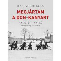 MEGJÁRTAM A DON-KANYART - HARCTÉRI NAPLÓ - OROSZORSZÁG, 1942-1943