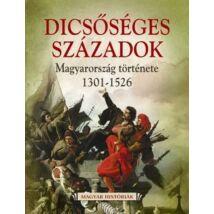 DICSŐSÉGES SZÁZADOK - MAGYAR HISTÓRIÁK III.
