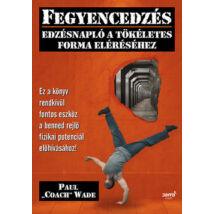 FEGYENCEDZÉS - EDZÉSNAPLÓ A TÖKÉLETES FORMA ELÉRÉSÉHEZ