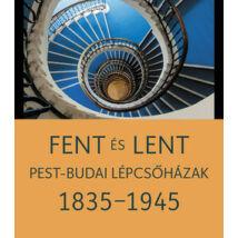 FENT ÉS LENT - PEST-BUDAI LÉPCSŐHÁZAK 1835-1945
