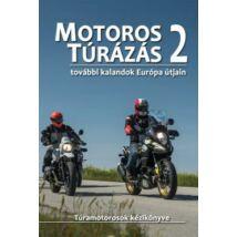 MOTOROS TÚRÁZÁS 2. - TOVÁBBI KALANDOK EURÓPA ÚTJAIN