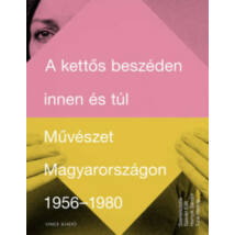 A KETTŐS BESZÉDEN INNEN ÉS TÚL - MŰVÉSZET MAGYARORSZÁGON 1956-1980