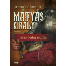 MÁTYÁS KIRÁLY I. - ISTEN VÁLASZTOTTJA