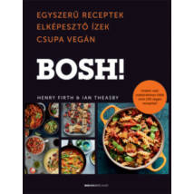 BOSH! - EGYSZERŰ RECEPTEK ELKÉPESZTŐ ÍZEK CSUPA VEGÁN