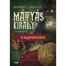MÁTYÁS KIRÁLY III. - A LEGYŐZHETETLEN