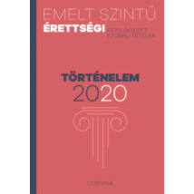 EMELT SZINTŰ ÉRETTSÉGI 2020 - TÖRTÉNELEM - KIDOLGOZOTT SZÓBELI TÉTELEK