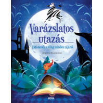 VARÁZSLATOS UTAZÁS - ESTI MESÉK A VILÁG MINDEN TÁJÁRÓL