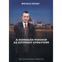 A HIDROGÉN-PEROXID, AZ ELTITKOLT GYÓGYSZER