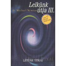 LELKÜNK ÚTJA III. - LÉTÜNK TITKAI