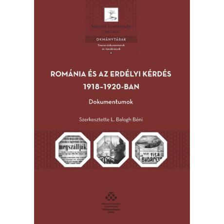 ROMÁNIA ÉS AZ ERDÉLYI KÉRDÉS 1918-1920-BAN - DOKUMENTUMOK