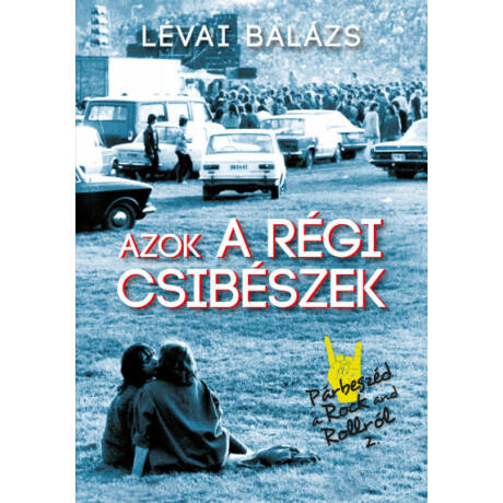 AZOK A RÉGI CSIBÉSZEK - PÁRBESZÉD A ROCK AND ROLLRÓL 2.