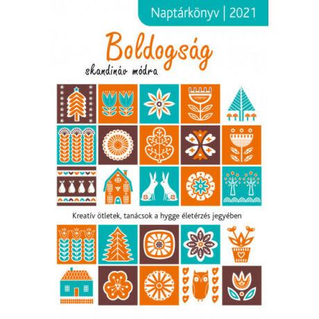 BOLDOGSÁG SKANDINÁV MÓDRA - NAPTÁRKÖNYV 2021