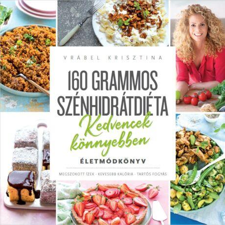 160 GRAMMOS SZÉNHIDRÁTDIÉTA - KEDVENCEK KÖNNYEBBEN