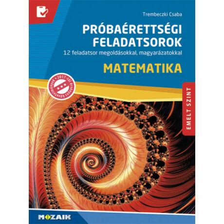 MATEMATIKA PRÓBAÉRETTSÉGI FELADATSOROK - EMELT SZINT - 12 FELADATSOR MEGOLDÁSOKKAL, MAGYARÁZATOKKAL (MS-3172U)