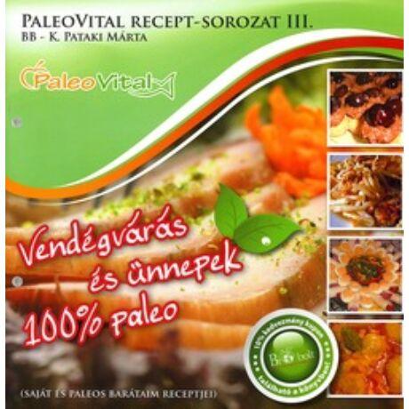 PALEOVITAL RECEPT-SOROZAT III. VENDÉGVÁRÁS ÉS ÜNNEPEK 100 % PALEO