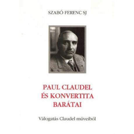PAUL CLAUDEL ÉS KONVERTITA BARÁTAI