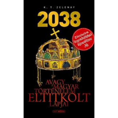 2038 AVAGY A MAGYAR TÖRTÉNELEM ELTITKOLT LAPJAI