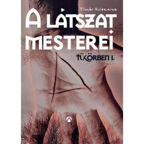 A LÁTSZAT MESTEREI - TÜ-KÖRBEN I.