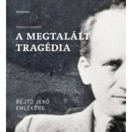 A MEGTALÁLT TRAGÉDIA - REJTŐ JENŐ EMLÉKÉRE