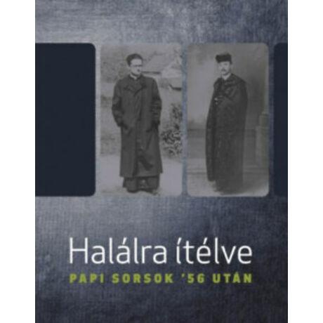 HALÁLRA ÍTÉLVE - PAPI SORSOK '56 UTÁN