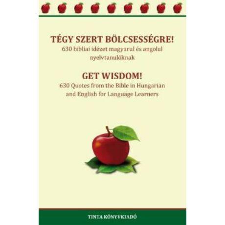 TÉGY SZERT BÖLCSESSÉGRE! - GET WISDOM!