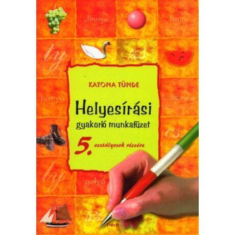 HELYESÍRÁSI GYAKORLÓ MUNKAFÜZET 5. OSZTÁLYOSOK SZÁMÁRA